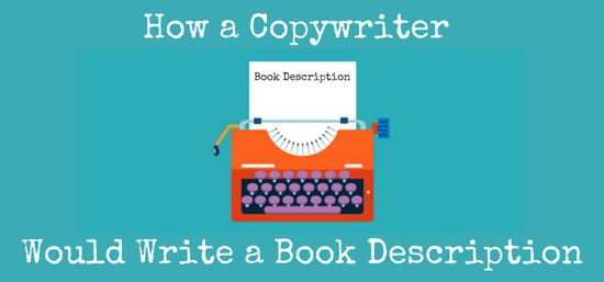 How a Copywriter Would Write a Book Description to Hook Readers…